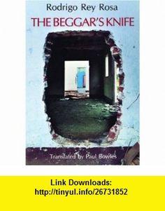 The Beggars Knife (9780872861640) Rodrigo Rey Rosa, Paul Bowles , ISBN-10: 0872861643  , ISBN-13: 978-0872861640 ,  , tutorials , pdf , ebook , torrent , downloads , rapidshare , filesonic , hotfile , megaupload , fileserve