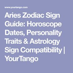 Aries Zodiac Sign Guide: Horoscope Dates, Personality Traits & Astrology Sign Compatibility | YourTango