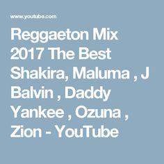 Reggaeton Mix 2017 The Best Shakira, Maluma , J Balvin , Daddy Yankee , Ozuna , Zion - YouTube