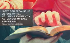 I love God because He listens to me... He listens to intently as I lay out my case before Him. Psalm 116:1 www.proclaimers.com