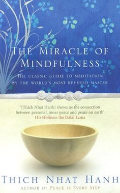 The Miracle Of Mindfulness: The Classic Guide To Meditation By The World's Most Revered Master – Thich Nhat Hanh