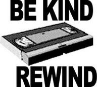 Before returning the VHS tape to the store, you had to rewind the tape or they would charge the customer a rewind fee