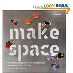 Make Space: How to Set the Stage for Creative Collaboration: Amazon.co.uk: David Kelley, Scott Doorley, Scott Witthoft, Hasso Plattner Institute of Design at Stanford University: Books