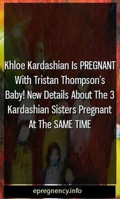 Khloe Kardashian Is PREGNANT With Tristan Thompson's Baby! New Details About The 3 Kardashian Sisters Pregnant At The SAME TIME #pregnancy #motherhood