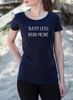 Check out this item in my Etsy shop https://www.etsy.com/uk/listing/457082672/sleep-less-read-more-womens-t-shirt