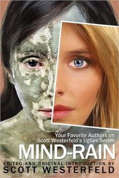 Mind-Rain: Your Favorite Authors on Scott Westerfeld's Uglies Series by Scott Westerfeld