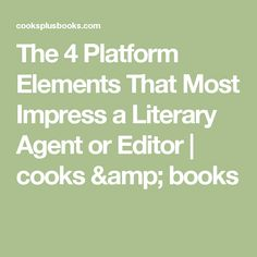The 4 Platform Elements That Most Impress a Literary Agent or Editor | cooks & books