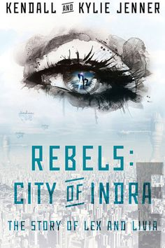 """Rebels: City of Indra by Kendall and Kylie Jenner. June 3, 2014. """"thrilling dystopian story about two super-powered girls, Lex and Livia, who embark on a journey together, not realizing their biggest danger might be each other."""""""