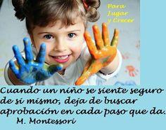 """""""Cuando un niño se siente seguro de sí mismo, deja de buscar aprobación en cada paso que da"""" M Montessori Que importante es la autoestima y confianza en uno mismo. Fomentala!!!"""