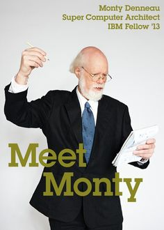 Meet Monty, A Super Computer Architect and IBM Fellow 13 http://ibmblr.tumblr.com/