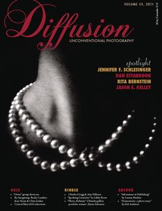 Diffusion: Unconventional Photography Volume III. Cover image and inside feature by my friend Jennifer Schlessinger.