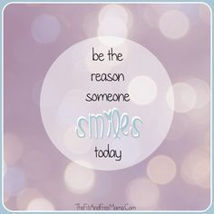 Be the reason someone smiles today. Inspiration. Quote. Motivation. Positivity.