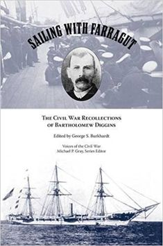 Sailing with Farragut: The Civil War Recollections of Bartholomew Diggins (Voices Of The Civil War) Civil War Books, Latest Books, Civilization, Sailor, The Voice, Battle, History, City, Historia