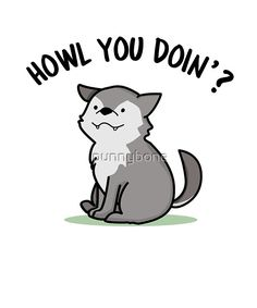 'Howl You Doin'? Animal Pun' by punnybone – Best Anımals Food Funny Food Puns, Punny Puns, Puns Jokes, Cute Puns, Cute Memes, Cute Quotes, Animal Puns, Animal Quotes, Cute Animal Drawings