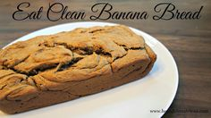 Clean Eating Recipes | Clean Eat Recipe :: Eat Clean Banana Bread ~ He and She…
