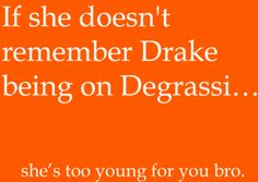 she's too young for you bro #degrassi