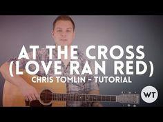 At The Cross (Love Ran Red) - Chris Tomlin - Resources - Worship Tutorials