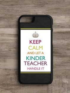 Keep Calm and Let a Kinder Teacher Handle It- Cell Phone Case