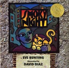 1995 - Smoky Night by Eve Bunting - When the Los Angeles riots break out in the streets of their neighborhood, a young boy and his mother learn the values of getting along with others no matter what their background or nationality. los angel