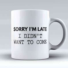 """Limited Edition - """"Sorry I'm Late"""" Mug Thermal Flask, Funny Cups, Gifts For Office, Funny Coffee Mugs, Work Humor, Teacups, Christmas Presents, Words Quotes, Funny Gifts"""