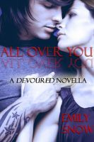 Been dying for this...stupid Amazon...but thank you Smashwords!  All Over You, an ebook by Emily Snow at Smashwords