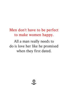 Men don't have to be perfect to make women happy. All a man really needs to do is love her like he promised when they first dated. Perfect Relationship, Relationship Rules, Relationships, She Likes, Find Someone Who, Loving Someone, Be Perfect, Love Her, Still Love You