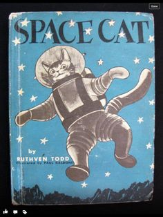 "In case you had any lingering doubts that cats in space are the best: behold this series of children's books, written by one Ruthven Todd between 1952 and chronicling the adventures of ""Space Cat. Space Cat, Crazy Cat Lady, Crazy Cats, I Love Cats, Cool Cats, National Cat Day, Photo Chat, Retro Futurism, Vintage Books"