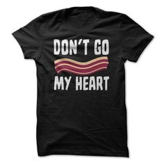 Don't Go Bacon My Heart Funny T-Shirts, Hoodies. SHOPPING NOW ==► https://www.sunfrog.com/Funny/Dont-Go-Bacon-My-Heart-Funny-T-Shirt.html?id=41382