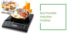 Best Portable Induction Cooktop : In this world today, there are lots of cooking fuels or stoves available. Many of these stoves or fuels have their advantages and disadvantages. And there are lots of them, one of which is the best portable Induction cooktop.