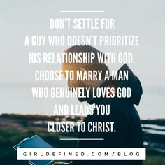 Don't settle for a guy who doesn't prioritize his relationship with God. Choose to marry a man who genuinely loves God and leads you closer to Christ.