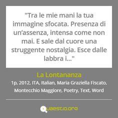 """""""La Lontananza"""" (2012) #MariaGraziellaFiscato #MontecchioMaggiore #ITA #Text #Poetry #Italiano #Word https://quaestio.org/la-lontananza"""