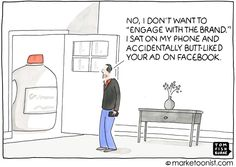 "I've done this! ""...accidentally butt-liked your ad..."" Tom Fishburne http://tomfishburne.com/2015/06/engage.html?utm_content=buffer43a5e&utm_medium=social&utm_source=pinterest.com&utm_campaign=buffer#comment-863603"
