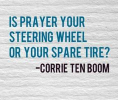 "Prayer is not a ""spare tire"" that you only pull out when in trouble, but a ""steering wheel"" that can help direct you in the right path throughout your life's journey! Learn more about prayer www.lds.org/topic/prayer"