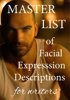 (Descriptive) MASTER LIST of Facial Expressions for Writers! This will help you set up dialogue and show how your characters are feeling. It's also helpful if you tend to use the same expressions over and over again (which lots of us do! Writing Words, Fiction Writing, Writing Quotes, Writing Advice, Writing Resources, Writing Help, Writing Skills, Writing A Book, Writing Ideas