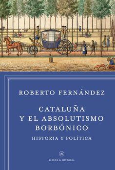 Cataluña y el absolutismo borbónico : historia y política / Roberto Fernández.     1ª ed.     Edicións de la Universitat de Lleida, 2014