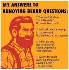 Funny pictures about Answer To Annoying Beard Questions. Oh, and cool pics about Answer To Annoying Beard Questions. Also, Answer To Annoying Beard Questions photos. Beard Quotes, Hair Quotes, Beard Humor, Epic Beard, Man Beard, Beard Lover, Quote Of The Week, Beard Grooming, Awesome Beards