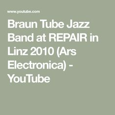 Braun Tube Jazz Band at REPAIR in Linz 2010 (Ars Electronica) - YouTube