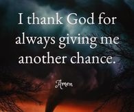 I think God for always giving me another chance