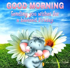 Good Morning Sending You Wishes For A Blessed Friday friday happy friday tgif good morning friday quotes good morning quotes friday quote good morning friday quotes about friday friday quotes for friends and family Cute Morning Quotes, Happy Day Quotes, Cute Good Morning Images, Morning Memes, Good Morning Picture, Its Friday Quotes, Good Morning Good Night, Morning Pictures, Beautiful Morning