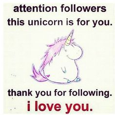 I love you. And you deserve this unicorn. Haha this is awesome ♥