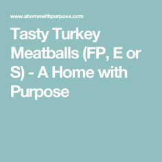 Tasty Turkey Meatballs (FP, E or S) - A Home with Purpose
