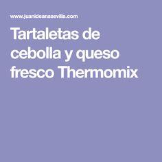 Tartaletas de cebolla y queso fresco Thermomix