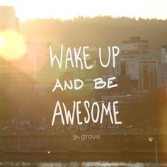 Wake up and be awesome! #Quote #PortlandOregon