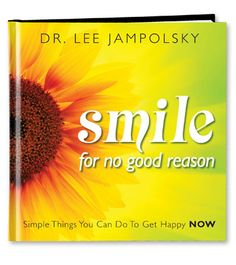Smile for No Good Reason: Simple Things You Can Do to Get Happy Now by Dr. Lee Jampolsky