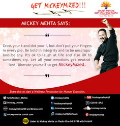 "#GetMickeymized  ""Cross your t and dot your i,but don't put your fingers in every pie.Be bold in integrity and to be unscrupulous be shy.It's ok to laugh at life and also OK to sometimes cry.Let all your emotions get neutralised,liberate yourself to get #Mickeymized.""   Share this to start a #wellness revolution for #human evolution.  Mickey Mehta's Tight in 20 - workouts for flat abs!  https://youtu.be/WP0olKh9jmA"