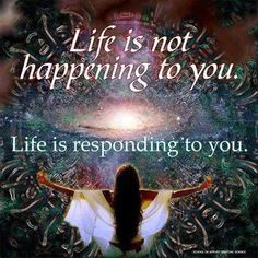 Life is responding to you -- what are you telling it? #quotes #life