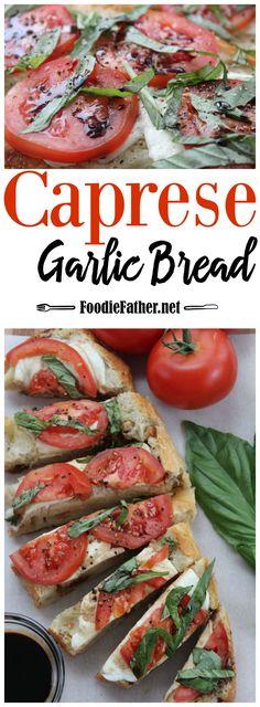 Caprese Garlic Bread Recipe Foodie Father