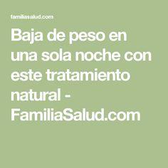 Baja de peso en una sola noche con este tratamiento natural - FamiliaSalud.com