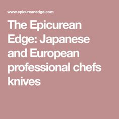 The Epicurean Edge: Japanese and European professional chefs knives