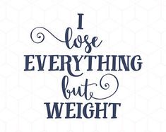 I Lose Everything But Weight SVG Instant Download Cutting File. Love Hate Body Feeling T-shirt Quote. Cut or Printable. Cricut Explore